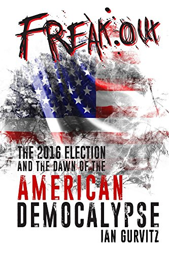 Freak-Out: The 2016 Election and the Dawn of the American Democalypse by [Gurvitz, Ian]