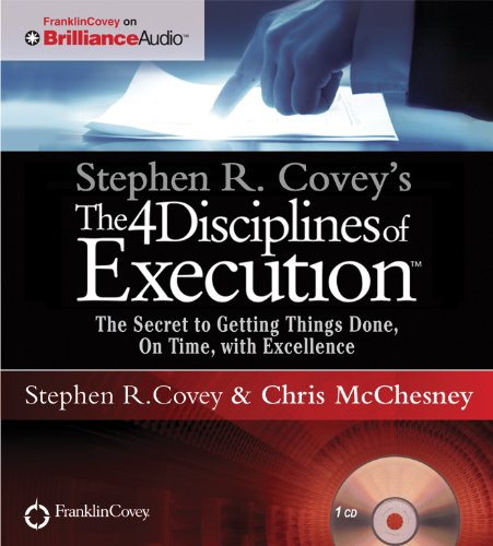 Stephen R. Covey's The 4 Disciplines of Execution: The Secret To Getting Things Done, On Time, With Excellence - Live Performance by Brand: Franklin Covey on Brilliance Audio