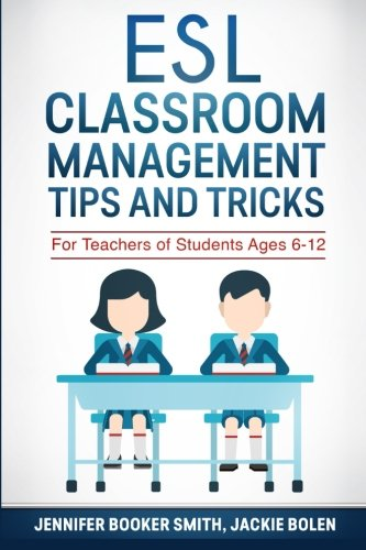 ESL Classroom Management Tips and Tricks: For Teachers of Students Ages 6-12 PDF