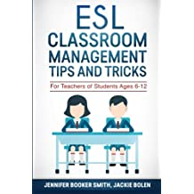 ESL Classroom Management Tips and Tricks: For Teachers of Students Ages 6-12
