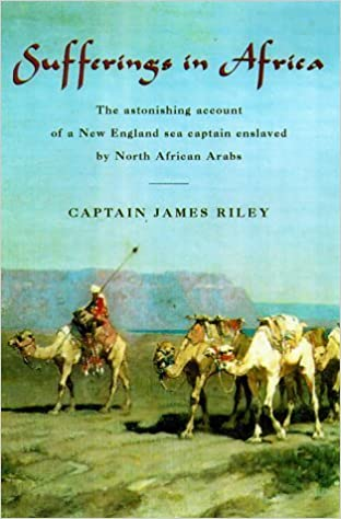 Book Sufferings in Africa: The Astonishing Account of a New England Sea Captain Enslaved by North African Arabs – May 1, 2000