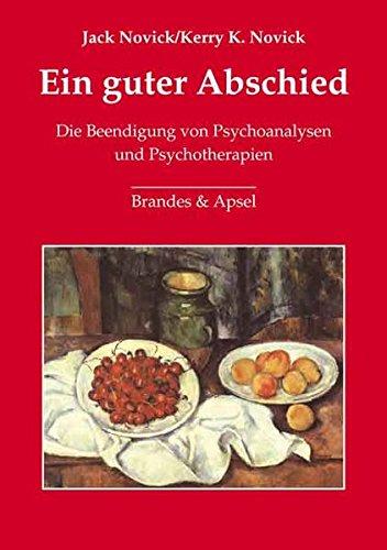 Ein guter Abschied: Die Beendigung von Psychoanalysen und Psychotherapien