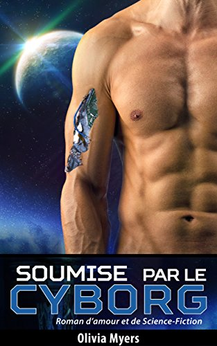 Littérature sentimentale: Soumise par le Cyborg / Mated by the Cyborg (Bilingue- Français / English) (French Edition)