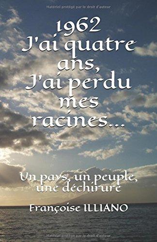 1962 J'ai quatre ans J'ai perdu mes racines.: Un pays, une peuple, une déchirure (French Edition)