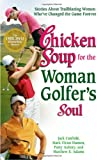 chicken soup for golfers soul - Chicken Soup for the Woman Golfer's Soul: Stories About Trailblazing Women Who've Changed the Game Forever (Chicken Soup for the Soul)