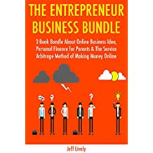 The Entrepreneur Business Bundle: 3 Book Bundle About Online Business Idea, Personal Finance for Parents & The Service Arbitrage Method of Making Money Online