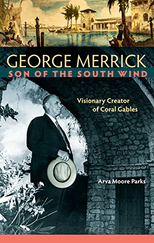 George Merrick, Son of the South Wind: Visionary Creator of Coral - Park Shops Merrick