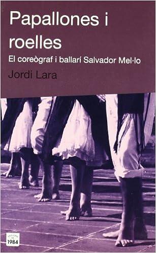 Papallones i roelles : el coreògraf i ballarí Salvador Mel·lo