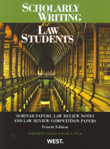 Scholarly Writing for Law Students, Seminar Papers, Law Review Notes and Law Review Competition Papers (Coursebook)