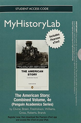 NEW MyHistoryLab with Pearson eText -- Standalone Access Card -- The American Story  (Penguin Academics Series) Combined