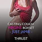 Casting Couch Virgins Boxset: Just Jamie | Thrust