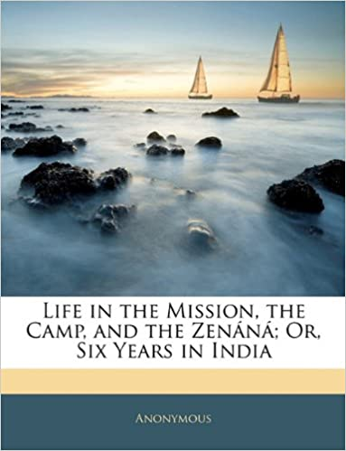 Laden Sie Online-Bücher herunter Life in the Mission, the Camp, and the Zenáná; Or, Six Years in India PDF 1142246159