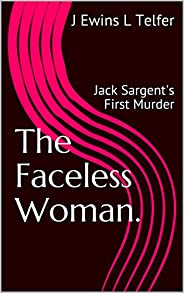 The Faceless Woman.: Jack Sargent's First Murder (Jack Sargent Series Boo