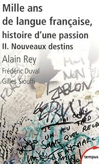 Mille ans de langue française, histoire d'une passion. Tome 2 : Nouveaux destins par Alain Rey