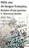 Mille ans de langue française, histoire d'une passion. Tome 2 : Nouveaux destins par Rey