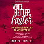 Write Better, Faster: How to Triple Your Writing Speed and Write More Every Day (Growth Hacking for Storytellers #1) | Monica Leonelle