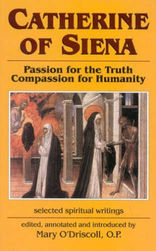 Catherine of Siena: Passion for the Truth--Compassion for Humanity