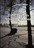 Eine Spur Im Frischen Schnee, Robert Reiter, 3831118515