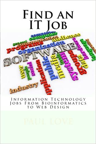 Find an IT Job (Information Technology Careers From Bioinformatics to Web Design)