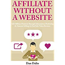 Affiliate Without a Website: Sell Affiliate Products Through Information Marketing & Amazon Selling via YouTube Video Reviews