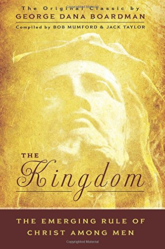 Download The Kingdom: The Emerging Rule of Christ Among Men: The Original Classic by George Dana Boardman ebook