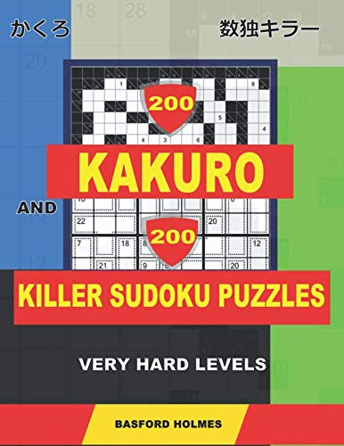 200 Kakuro and 200 Killer Sudoku puzzles. Very hard levels.: Kakuro 12x12 + 14x14 + 16x16 + 18x18 and Sumdoku 8x8 + 9x9 Very hard Sudoku puzzles. ... printed). (Kakuro and Killer classic sudoku)