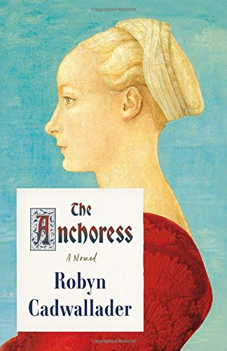 The Anchoress: A Novel