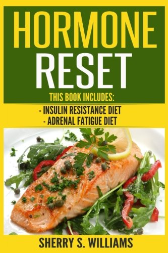 Hormone Reset: Insulin Resistance Diet, Adrenal Fatigue Diet (Optimize Your Body, Lose The Belly, Improve Hormones, Reverse Insulin Resistance, Anxiety Solution)
