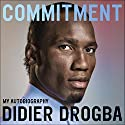 Commitment: My Autobiography Audiobook by Didier Drogba Narrated by Stefan Cornicard