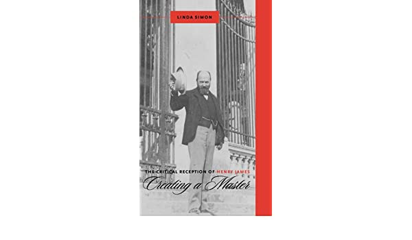The Critical Reception of Henry James: Creating a Master 0 Literary Criticism in Perspective: Amazon.es: Linda Simon: Libros en idiomas extranjeros