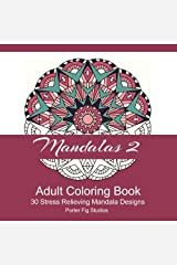 Mandalas 2 Adult Coloring Book: 30 Stress Relieving Mandala Designs (Mandalas Coloring Books) (Volume 2)