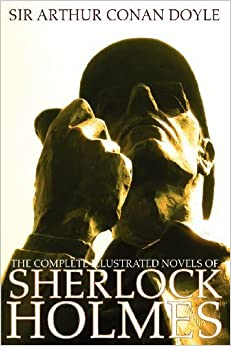 Book The Complete Illustrated Novels of Sherlock Holmes: A Study in Scarlet, the Sign of the Four, the Hound of the Baskervilles & the Valley of Fear by Arthur Conan Doyle (2012-04-23)
