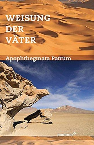 Weisung der Väter: Apophthegmata Patrum, auch Geronikon oder Alphabeticum genannt (Sophia, Quellen östlicher Theologie)