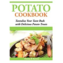 Potato Cookbook: Tantalize Your Taste Buds with Delicious Potato Treats