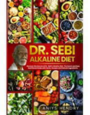 Dr. Sebi's Alkaline and Anti-Inflammatory Diet for Beginners: Discover the Secrets of Dr. Sebi's Alkaline-Anti-Inflammatory Diet. The Easy, Fast and Stress-Free Plant Based Diet.