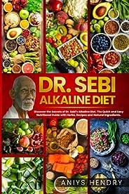 Dr. Sebi's Alkaline and Anti-Inflammatory Diet for Beginners: Discover the Secrets of Dr. Sebi's Alkal