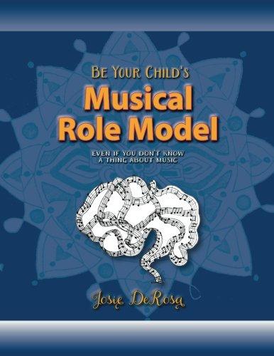 Download Be Your Child's Musical Role Model:  Even if You Don't Know a Thing About Music PDF ePub book