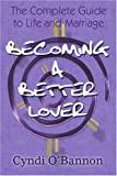 Becoming a Better Lover, Cyndi O'Bannon, 0595338674