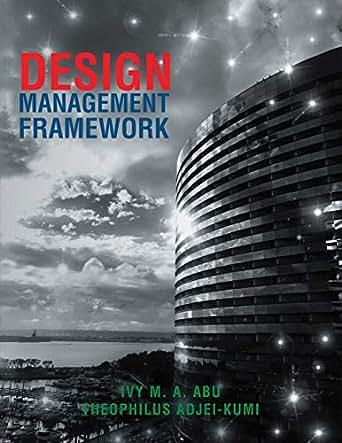 Engineering Design Management Framework: Design Management Framework Ivy M. A. Abu Theophilus Adjei-Kumi rh:amazon.com,Design