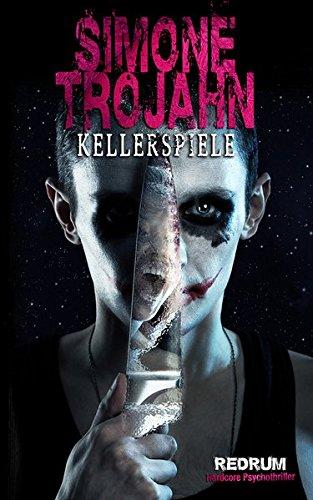Kellerspiele: Uberarbeitete Hardcore Psychothriller Neuauflage 2018  [Trojahn, Simone] (Tapa Blanda)