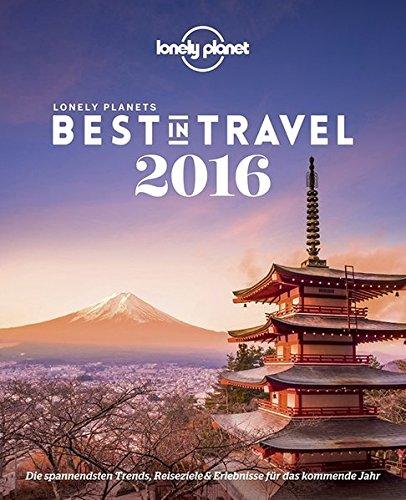 lonely-planet-best-in-travel-2016-die-spannendsten-trends-reiseziele-erlebnisse-fr-das-kommende-jahr-lonely-planet-reisefhrer-deutsch