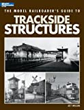 The Model Railroader's Guide to Trackside Structures, Jeff Wilson, 0890247757