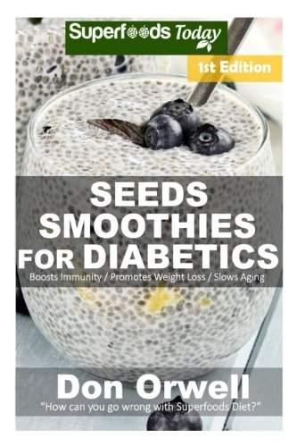 Seeds Smoothies for Diabetics: Over 35 Seeds Smoothies for Diabetics, Quick & Easy Gluten Free Low Cholesterol Whole Foods Blender Recipes full of ... Weight Loss Transformation) (Volume 1) by Don Orwell