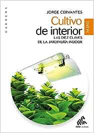 Cultivo de interior. Las diez claves de la jardinería indoor (Gardens)