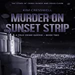 Murder on Sunset Strip: The Story of Carol Bundy and Doug Clark: A True Crime Quickie, Book 2 | Kim Cresswell