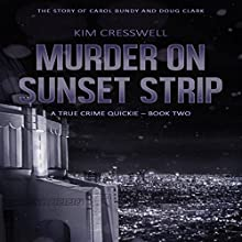 Murder on Sunset Strip: The Story of Carol Bundy and Doug Clark: A True Crime Quickie, Book 2 Audiobook by Kim Cresswell Narrated by Jason Fella