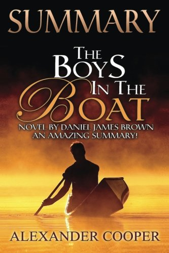 Summary - The Boys in the Boat -: Novel By Daniel James Brown -- An Amazing Summary! (The Boys In The Boat: An Amazing Summary-- Audible, Audio, Audiobook, Summary, Novel, Paperback)