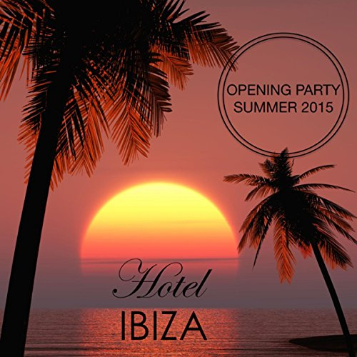 Hotel Ibiza - Best of Lounge & Chillout Music, Deep House del Mar, Dance Music & Reggaeton Opening Party Ibiza Summer 2015 (Best Of Hotel Costes)