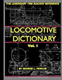 The Locomotive Dictionary Volume 1, George L. Fowler, 1935327615