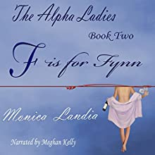 F is for Fynn: The Alpha Ladies,Book 2 Audiobook by Monica Landia Narrated by Meghan Kelly